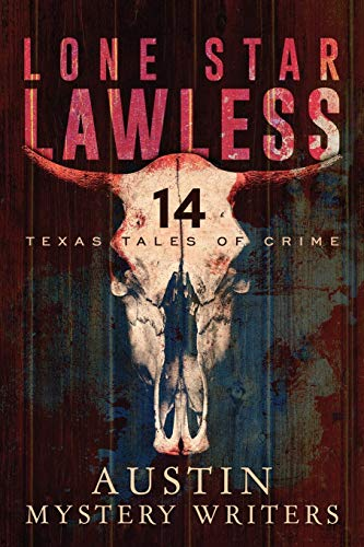 Lone Star Lawless: 14 Texas Tales of Crime