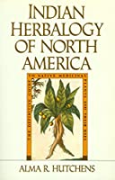 Indian Herbalogy of North America: The Definitive Guide to Native Medicinal Plants and Their Uses (Healing Arts)