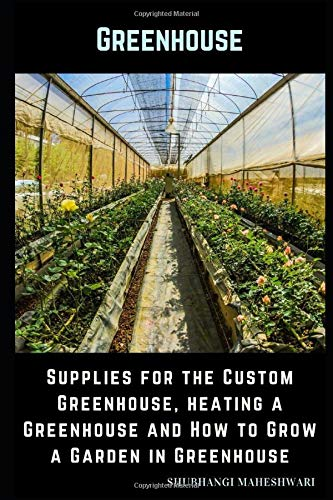 Greenhouse – Supplies for the Custom Greenhouse, heating a Greenhouse and How to Grow a Garden in Greenhouse