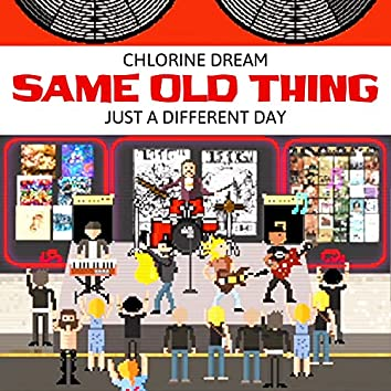 Same Old Thing (Just a Different Day)