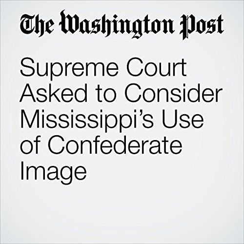 Supreme Court Asked to Consider Mississippi's Use of Confederate Image copertina