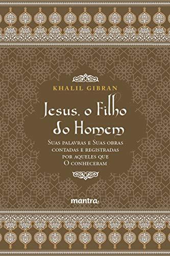 Jesus, o Filho do Homem: Suas palavras e suas obras contadas e registradas por aqueles que o conheceram