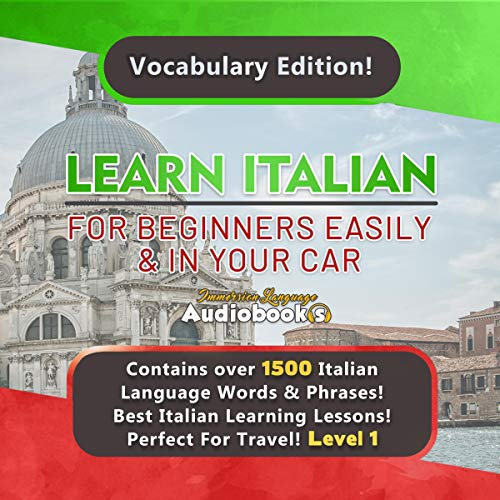 Learn Italian for Beginners Easily and in Your Car!     Vocabulary Edition! Contains over 1500 Italian Language Words and Phrases! Best Italian Learning Lessons! Perfect for Travel!              By:                                                                                                                                 Immersion Language Audiobooks                               Narrated by:                                                                                                                                 Toby Alden                      Length: 5 hrs and 52 mins     20 ratings     Overall 4.8