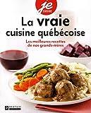 La vraie cuisine québécoise: Les meilleures recettes de nos grands-mères
