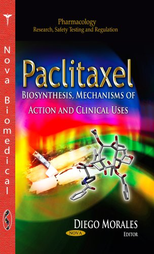 Paclitaxel: Biosynthesis, Mechanisms of Action & Clinical Uses (Pharmacology, Research, Safety Testing and Regulation)