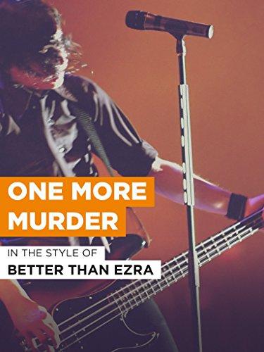 One More Murder im Stil von Better Than Ezra