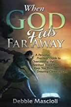 When God Feels Far Away: A Personal, Practical Guide to Overcoming the Spiritual Traps that Keep You from Drawing Closer to God