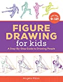 Figure Drawing for Kids: A Step-By-Step Guide to Drawing People (Drawing for Kids Ages 9 to 12)