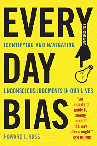 Amazon.com: Everyday Bias: Identifying and Navigating Unconscious Judgments in Our Daily Lives eBook: Ross, Howard J.: Kindle Store