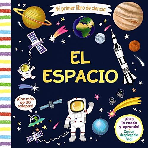 Mi primer libro de ciencia. El espacio (Castellano - A PARTIR DE 3 AÑOS - MANIPULATIVOS (LIBROS PARA TOCAR, JUGAR Y PINTAR),...