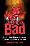 The Book of Bad:: Stuff You Should Know Unless You're a Pussy (English Edition)