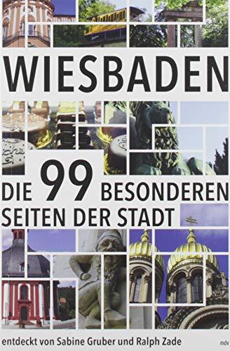 Wiesbaden: Die 99 besonderen Seiten der Stadt
