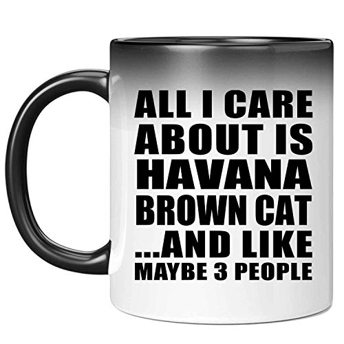 All I Care About Is Havana Brown Cat - 11 Oz Color Changing Mug Farbwechsel-Becher 325ml Thermosensitiv Tasse - Geschenk zum Geburtstag Jahrestag Muttertag Vatertag Ostern