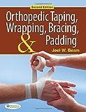 Orthopedic Taping, Wrapping, Bracing, and Padding - Joel W. Beam