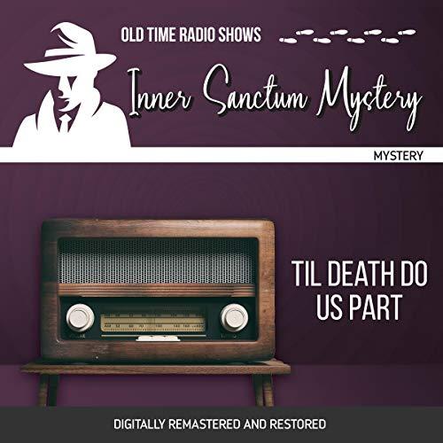 Inner Sanctum Mystery: Til Death Do Us Part Audiobook By Emile C. Tepperman cover art