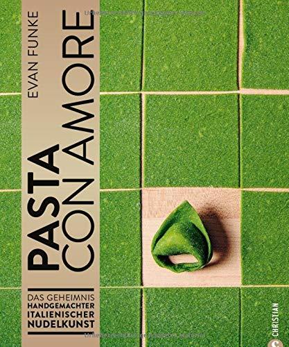 Pasta con Amore - Das Geheimnis handgemachter italienischer Nudelkunst. Nudeln selber machen ohne Nudelmaschine. Ein Pasta-Kochbuch zum Verlieben mit Schritt-für-Schritt-Anleitungen und Rezepten.