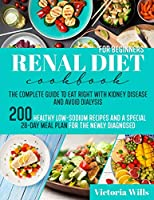 Renal Diet Cookbook for Beginners: The Complete Guide to Eat Right with Kidney Disease and Avoid Dialysis. 200 Healthy Low-Sodium Recipes and a Special 28-Day Meal Plan for the Newly Diagnosed