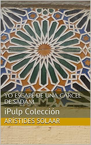 Yo escapé de una cárcel de Sadam: iPulp Colección