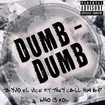 Dumb Dumb (feat. TheyCallHimAP & Whoisrog)