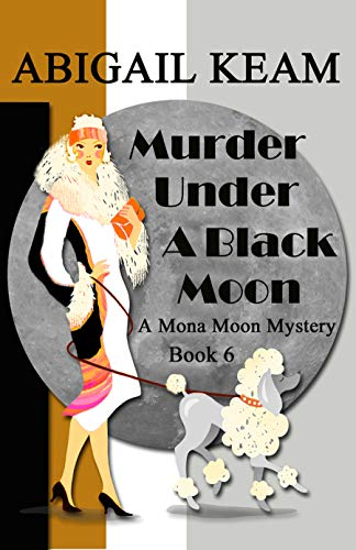 Murder Under A Black Moon: A 1930s Mona Moon Historical Cozy Mystery Book 6 (A Mona Moon Mystery) (English Edition)