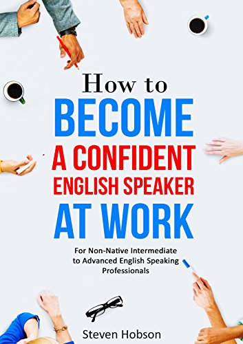 How to Become a Confident English Speaker at Work: Discover how to gain confidence speaking English at work. A step-by-step guide to build confidence for ... business English students. (English Edition)