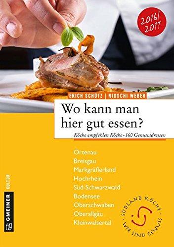 Wo kann man hier gut essen?: Köche empfehlen Köche - 156 Genussadressen (Regionalgeschichte im GMEINER-Verlag)