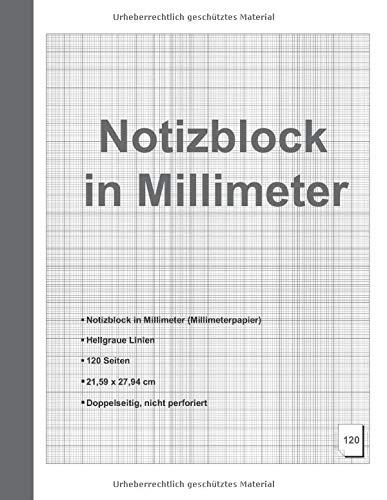 Notizblock in Millimeter - Notizblock in Millimeter (Millimeterpapier) - Hellgraue Linien - 120 Seiten - 21,59 x 27,94 cm - Doppelseitig, nicht perforiert.