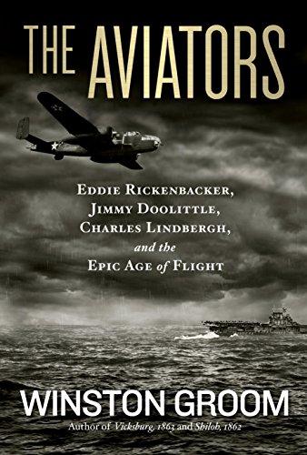 The Aviators: Eddie Rickenbacker, Jimmy Doolittle, Charles Lindbergh, and the Epic Age of Flight [Idioma Inglés]