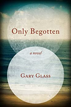 Only Begotten by [Gary Glass]
