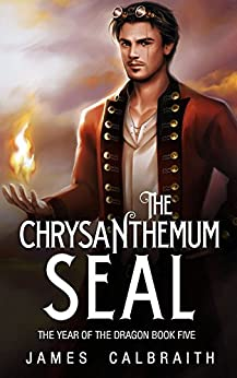 The Chrysanthemum Seal (The Year of the Dragon, Book 5) by [James Calbraith]