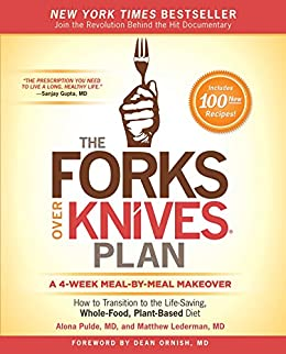 The Forks Over Knives Plan: How to Transition to the Life-Saving, Whole-Food, Plant-Based Diet by [Alona Pulde, Matthew Lederman, Marah Stets, Brian Wendel]