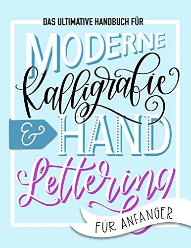 Das ultimative Handbuch für moderne Kalligrafie & Hand Lettering für Anfänger: Lerne das Handlettering: Ein Arbeitsbuch mit Tipps, Techniken, Übungsseiten und Projekten