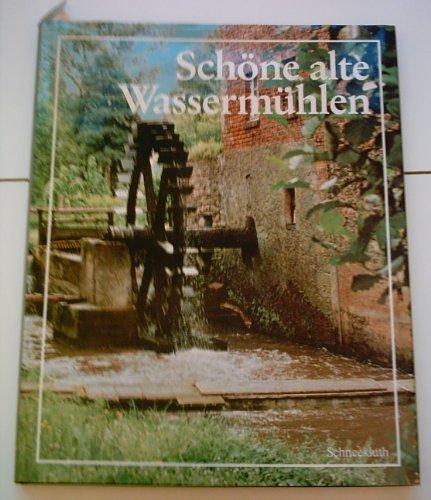 Schöne alte Wassermühlen. Ein Bildband [Auflage unbekannt]