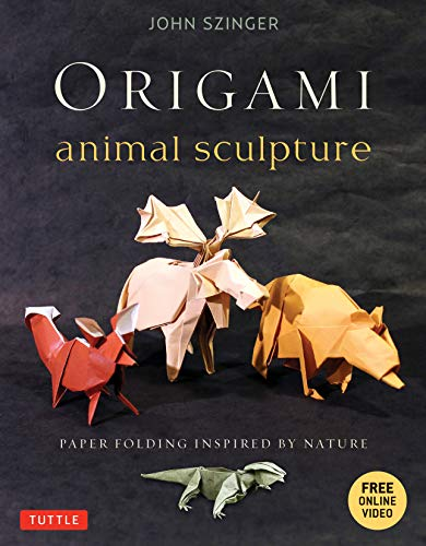 Szinger, J: Origami Animal Sculpture: Paper Folding Inspired by Nature: Fold and Display Intermediate to Advanced Origami Art: Origami Book with 22 Models and Free Online Video