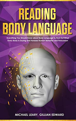 Reading Body Language: Everything You Should Know about Body Language to Find Out What Every Body is Saying and Foresee Human Behavior and Persuasion
