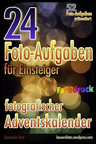 24 Foto-Aufgaben für Einsteiger (Farbdruck): Fotografischer Adventskalender: 52 Foto-Aufgaben präsentiert... (52 Foto-Aufgaben (Farbdruck), Band 3)