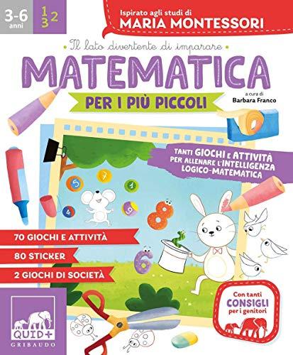 Matematica per i più piccoli. Tanti giochi e attività per allenare l'intelligenza logico-matematica. Ispirato agli studi di Maria Montessori. Con adesivi