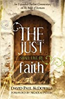 The Just Shall Live by Faith: An Expanded Outline Commentary on the Book of Romans