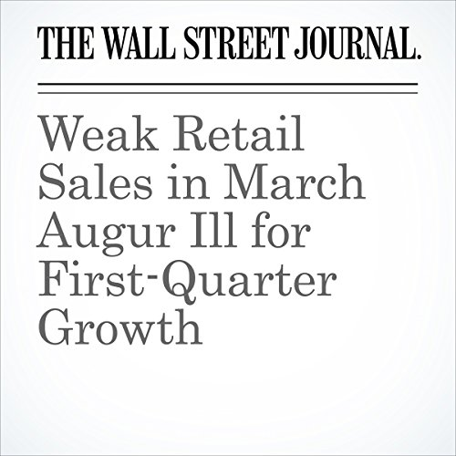 Weak Retail Sales in March Augur Ill for First-Quarter Growth cover art