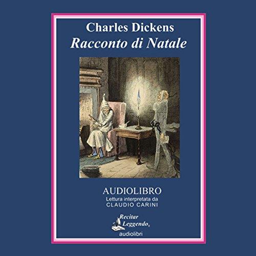 Racconto di Natale                   Di:                                                                                                                                 Charles Dickens                               Letto da:                                                                                                                                 Claudio Carini                      Durata:  1 ora e 19 min     9 recensioni     Totali 4,3
