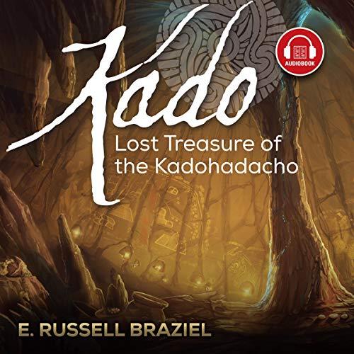 KADO Lost Treasure of the Kadohadacho Audiobook By E. Russell Braziel cover art