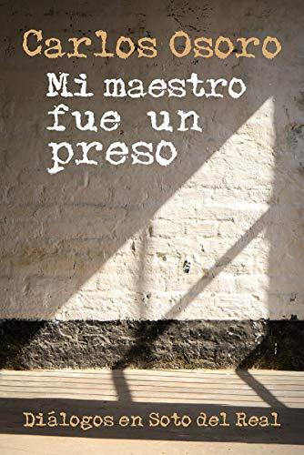 mi maestro fue un Preso: Diálogos en Soto del Real: 170 (Servidores...