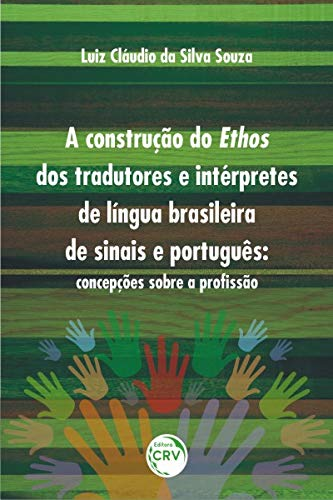 A construção do ethos dos tradutores e intérpretes de língua brasileira de sinais e português: concepções sobre a profissão