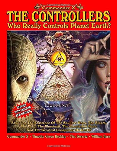 The Controllers-Who Really Controls Planet Earth?: Exposing The Existence of the Soulless Ones, the Elders, the Dero, the Illuminati, the Counterfeit Race, and the Greatest Conspiracy on Earth