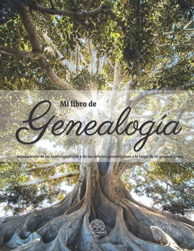 Mi Libro de Genealogía: Seguimiento de las investigaciones y de los árboles genealógicos a lo largo de 10 generaciones - Reconstituir, contar y ... de tus antepasados a tus descendientes