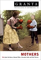 Granta 88: Mothers (Granta: The Magazine of New Writing)