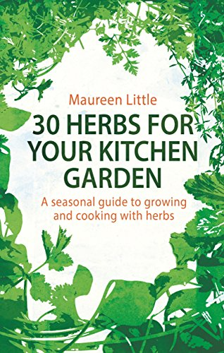 30 Herbs for Your Kitchen Garden: A seasonal guide to growing and cooking with herbs (English Edition)