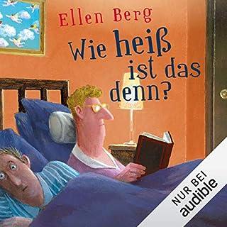 Wie heiß ist das denn? (K)ein Liebes-Roman                   Autor:                                                                                                                                 Ellen Berg                               Sprecher:                                                                                                                                 Tessa Mittelstaedt                      Spieldauer: 11 Std. und 57 Min.     787 Bewertungen     Gesamt 4,3