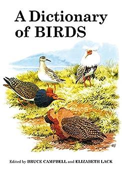 [Bruce Campbell, Elizabeth Lack]のA Dictionary of Birds (Poyser Monographs) (English Edition)