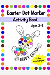 Easter Dot Marker Activity Book: The Perfect Easter Basket Stuffers Gift for Kids including Mazes, Counting, Scissor Skills, Tracing and Memory Game Activity Pages Paperback